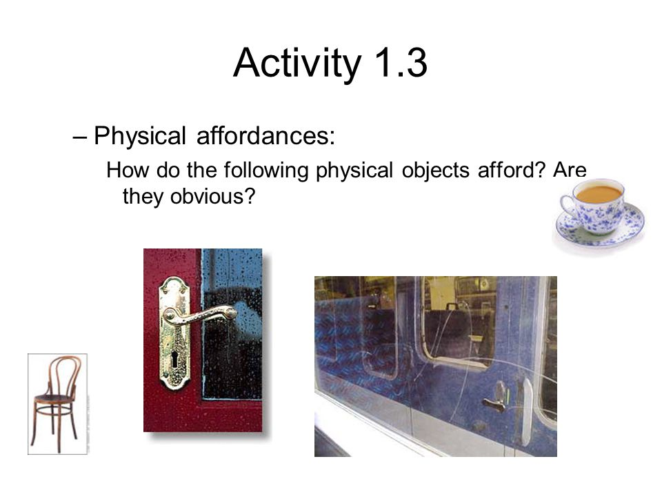 Activity 1.3 Physical affordances: