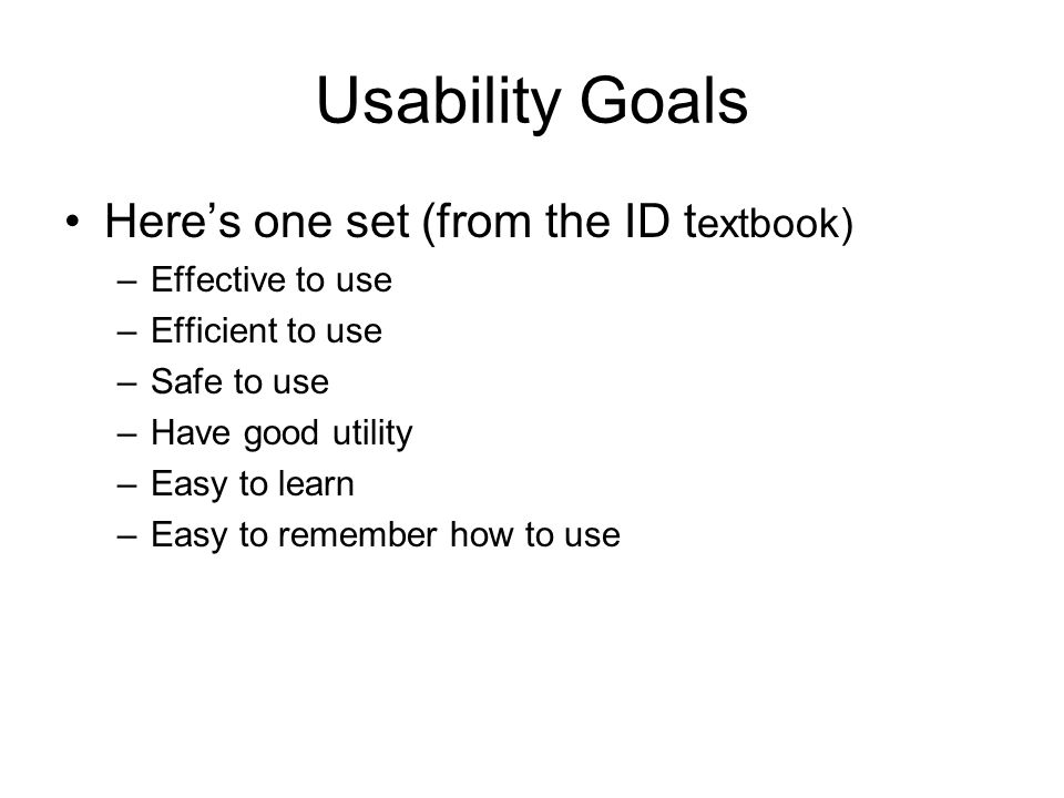 Usability Goals Here's one set (from the ID textbook) Effective to use