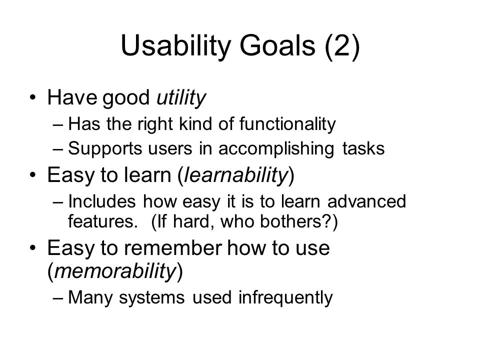 Usability Goals (2) Have good utility Easy to learn (learnability)