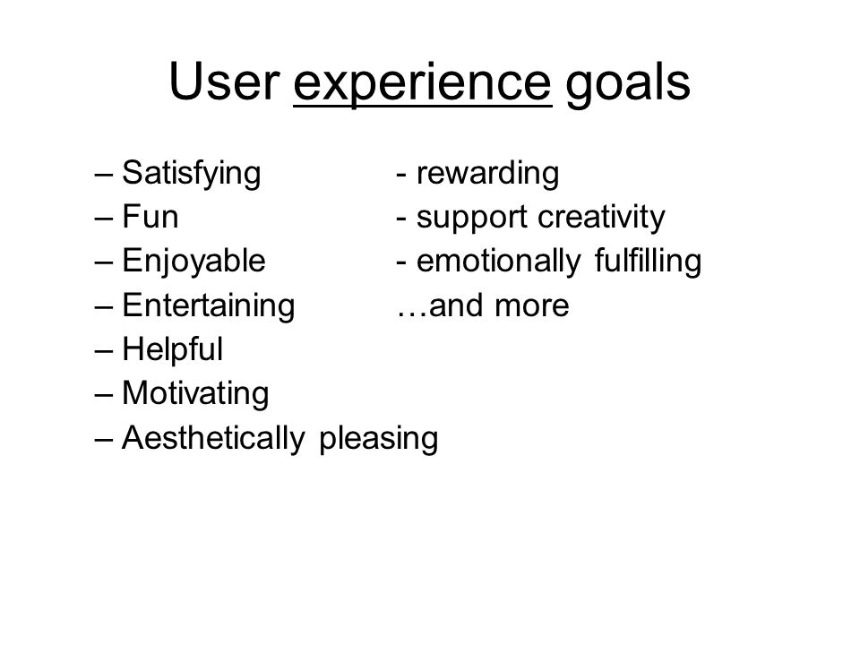 User experience goals Satisfying - rewarding Fun - support creativity