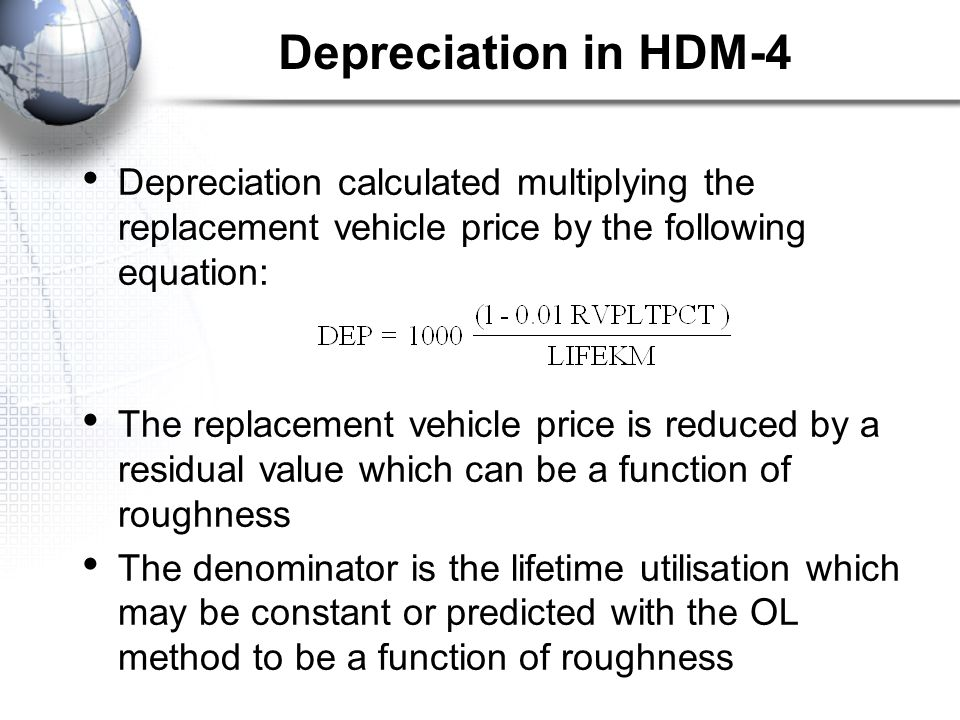 Depreciation in HDM-4 Depreciation calculated multiplying the replacement vehicle price by the following equation: