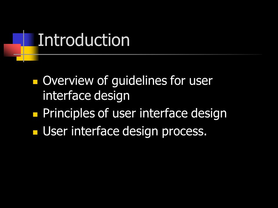Introduction Overview of guidelines for user interface design