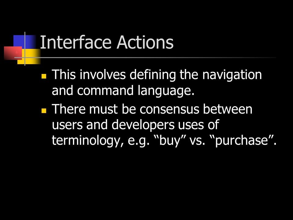Interface Actions . This involves defining the navigation and command language.