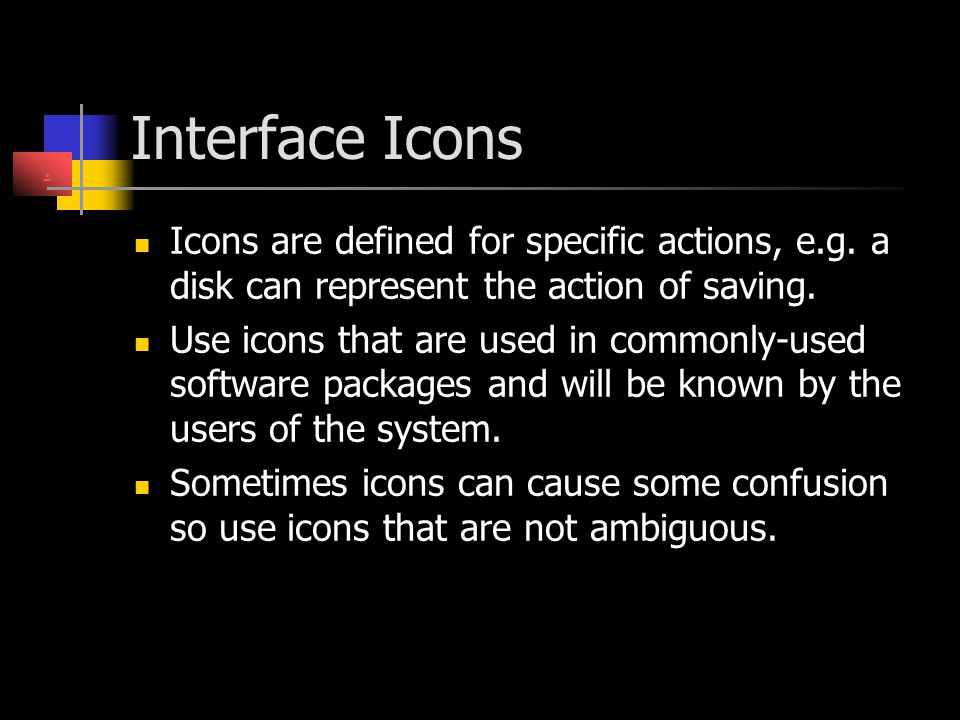 Interface Icons . Icons are defined for specific actions, e.g. a disk can represent the action of saving.