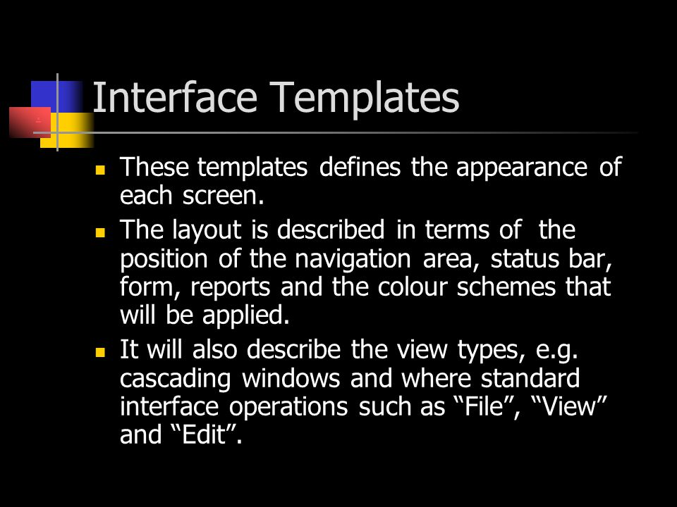 Interface Templates . These templates defines the appearance of each screen.