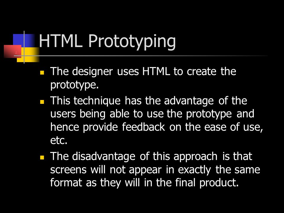 HTML Prototyping The designer uses HTML to create the prototype.