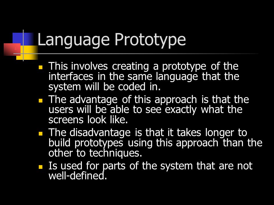 Language Prototype . This involves creating a prototype of the interfaces in the same language that the system will be coded in.