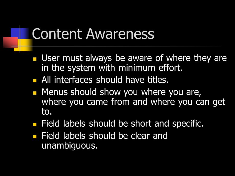 Content Awareness User must always be aware of where they are in the system with minimum effort. All interfaces should have titles.