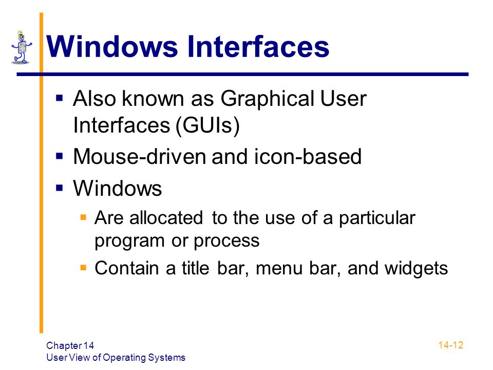 Windows Interfaces Also known as Graphical User Interfaces (GUIs)