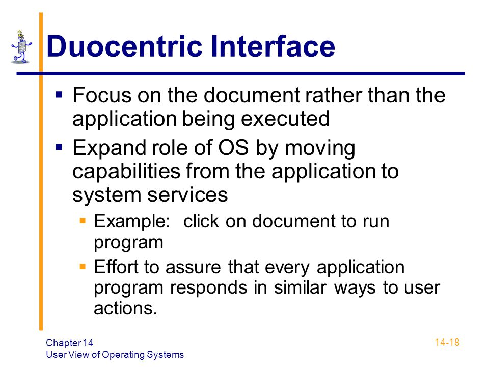 Duocentric Interface Focus on the document rather than the application being executed.
