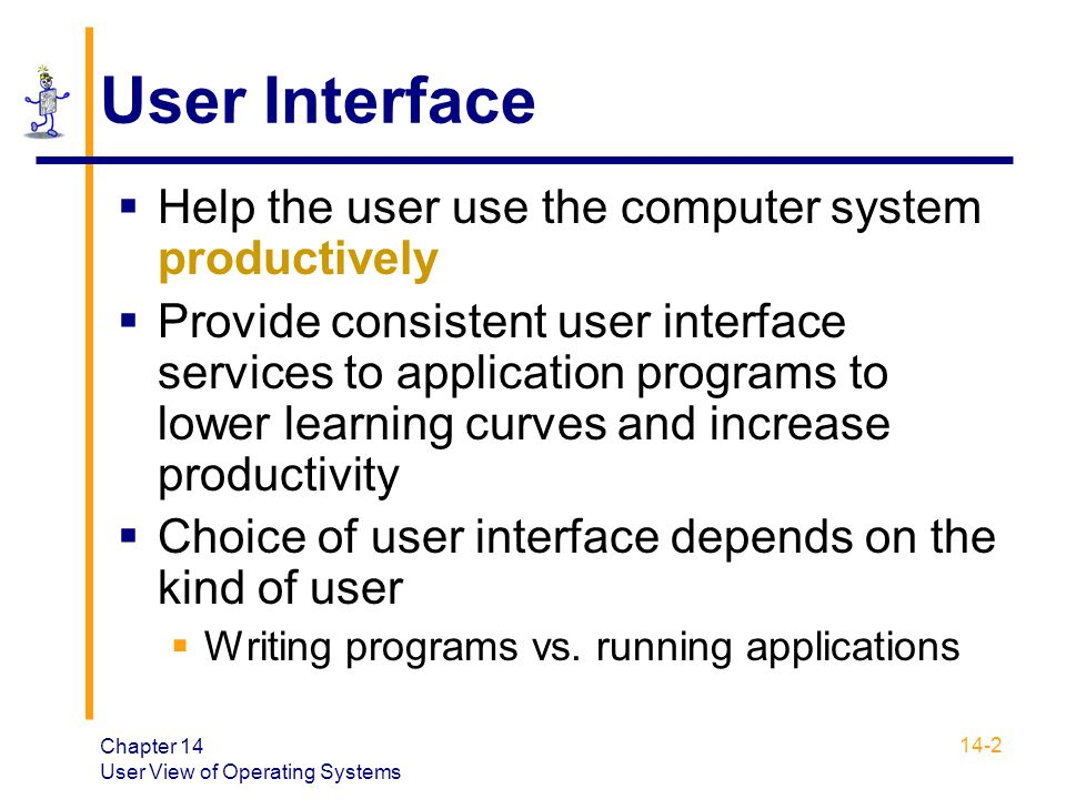 User Interface Help the user use the computer system productively