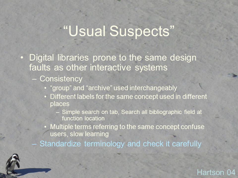 Usual Suspects Digital libraries prone to the same design faults as other interactive systems. Consistency.