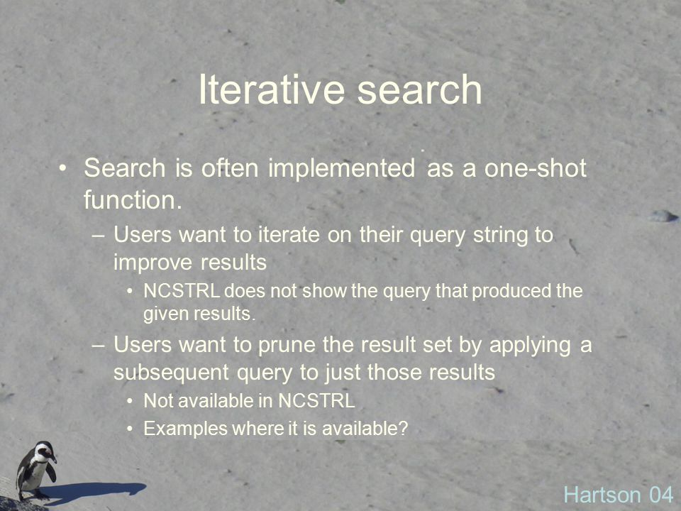 Iterative search Search is often implemented as a one-shot function.