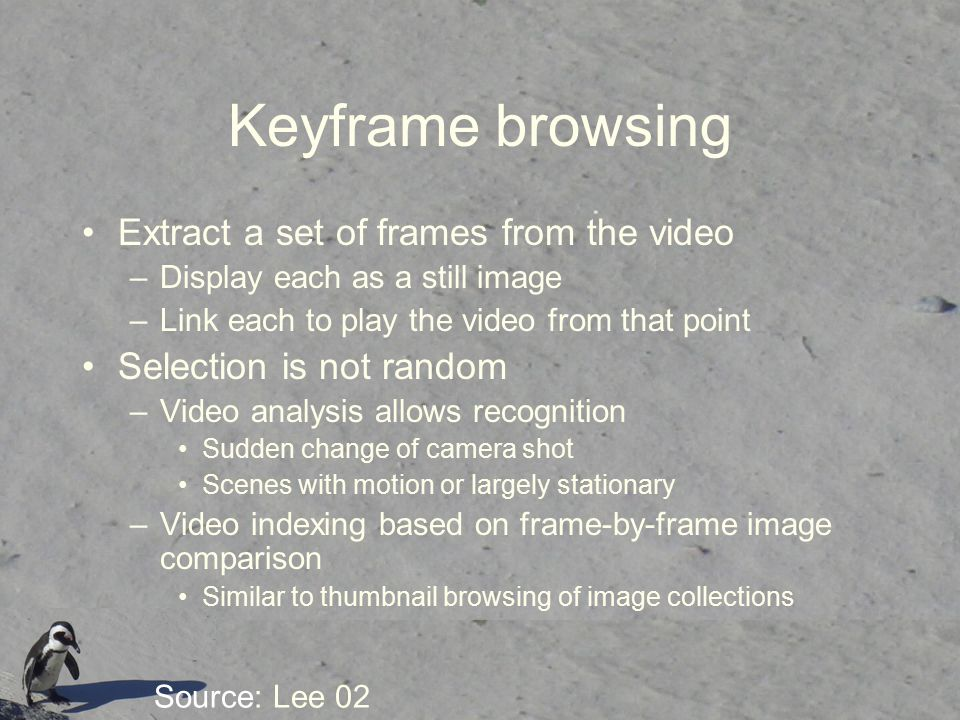 Keyframe browsing Extract a set of frames from the video