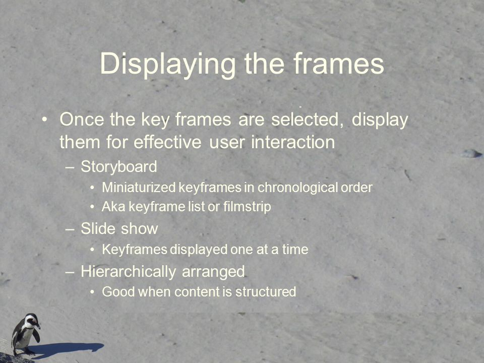 Displaying the frames Once the key frames are selected, display them for effective user interaction.