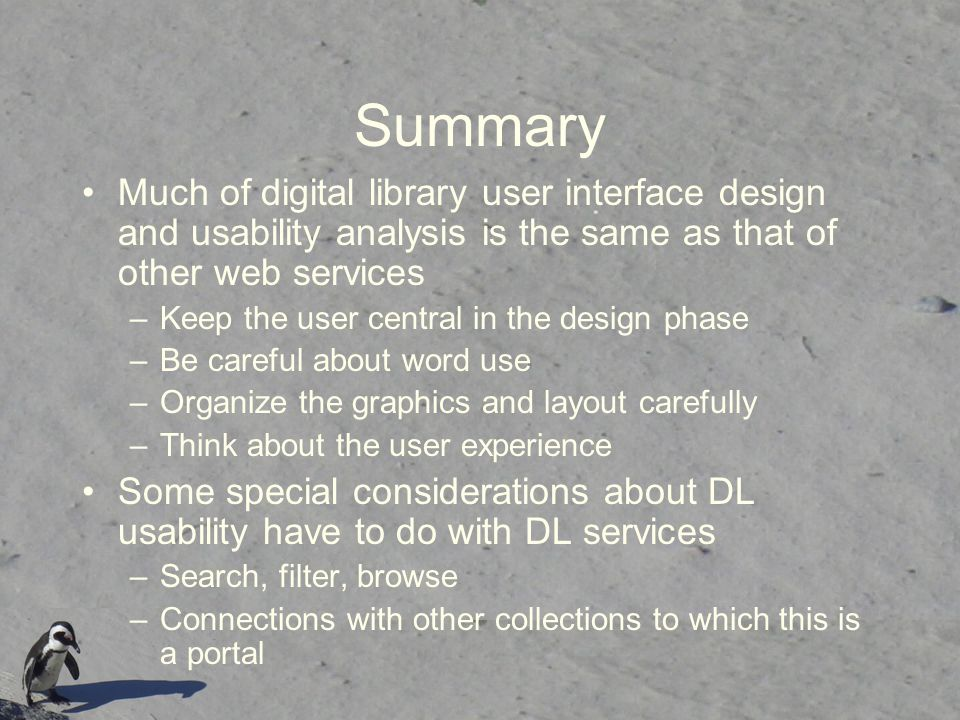 Summary Much of digital library user interface design and usability analysis is the same as that of other web services.