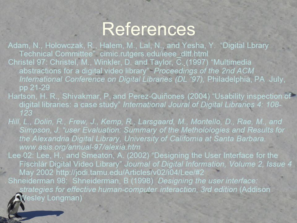 References Adam, N., Holowczak, R., Halem, M., Lal, N., and Yesha, Y. Digital Lbrary Technical Committee cimic.rutgers.edu/ieee_dltf.html.