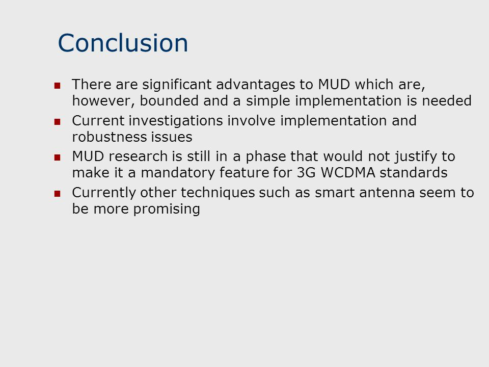 Conclusion There are significant advantages to MUD which are, however, bounded and a simple implementation is needed.