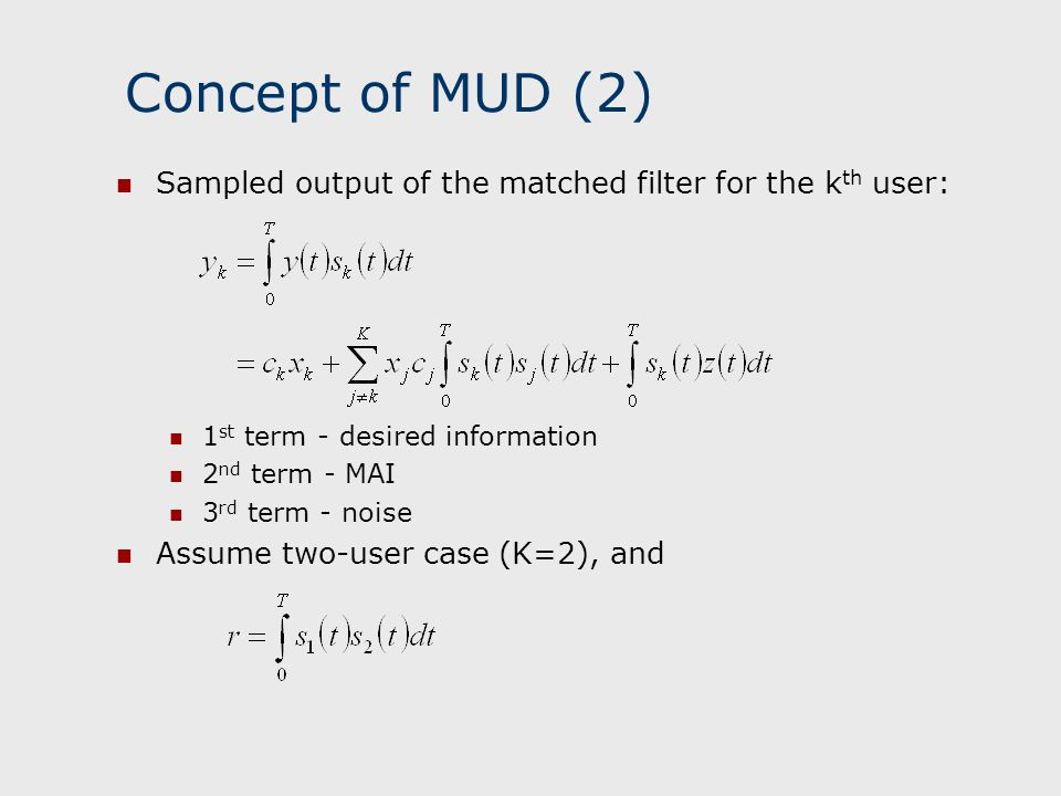 Concept of MUD (2) Sampled output of the matched filter for the kth user: 1st term - desired information.