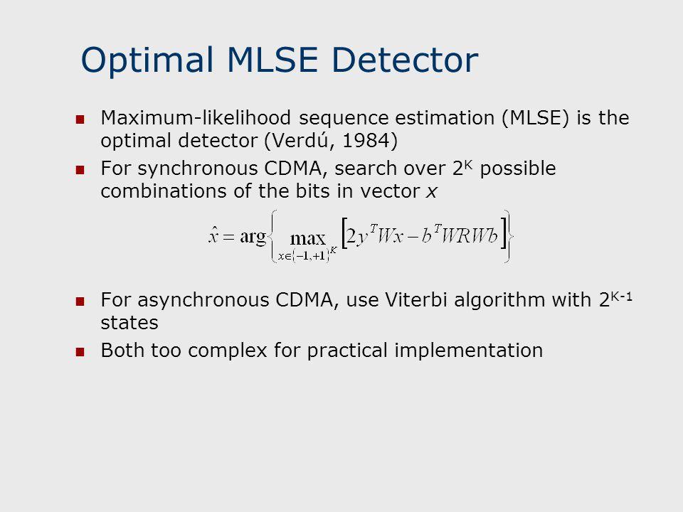 Optimal MLSE Detector Maximum-likelihood sequence estimation (MLSE) is the optimal detector (Verdú, 1984)