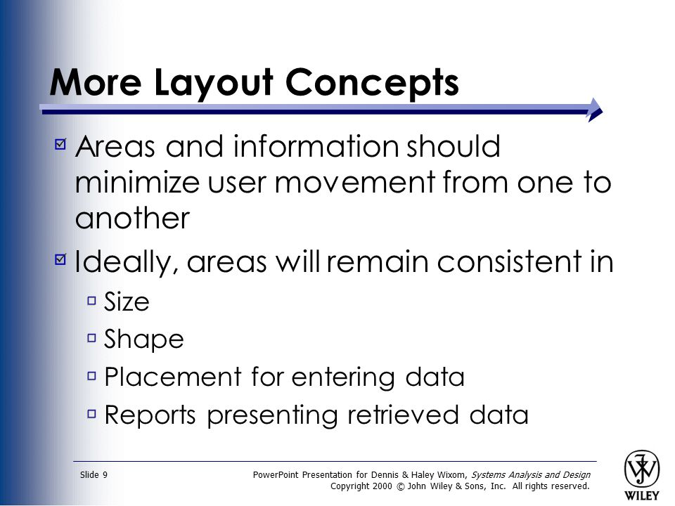 More Layout Concepts Areas and information should minimize user movement from one to another. Ideally, areas will remain consistent in.