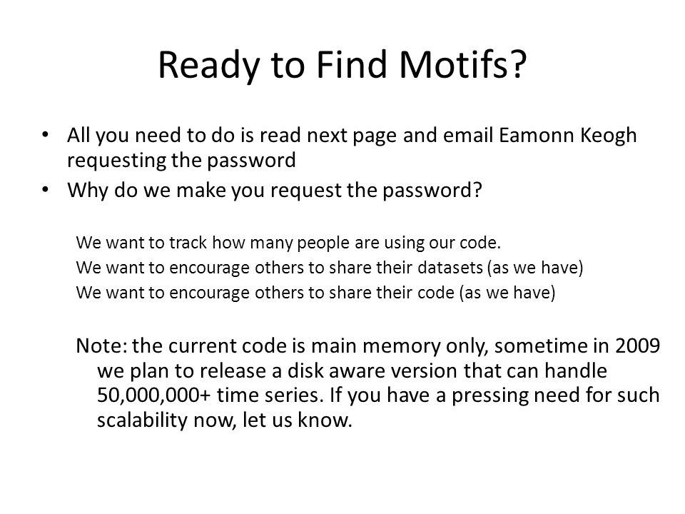 Ready to Find Motifs All you need to do is read next page and email Eamonn Keogh requesting the password.