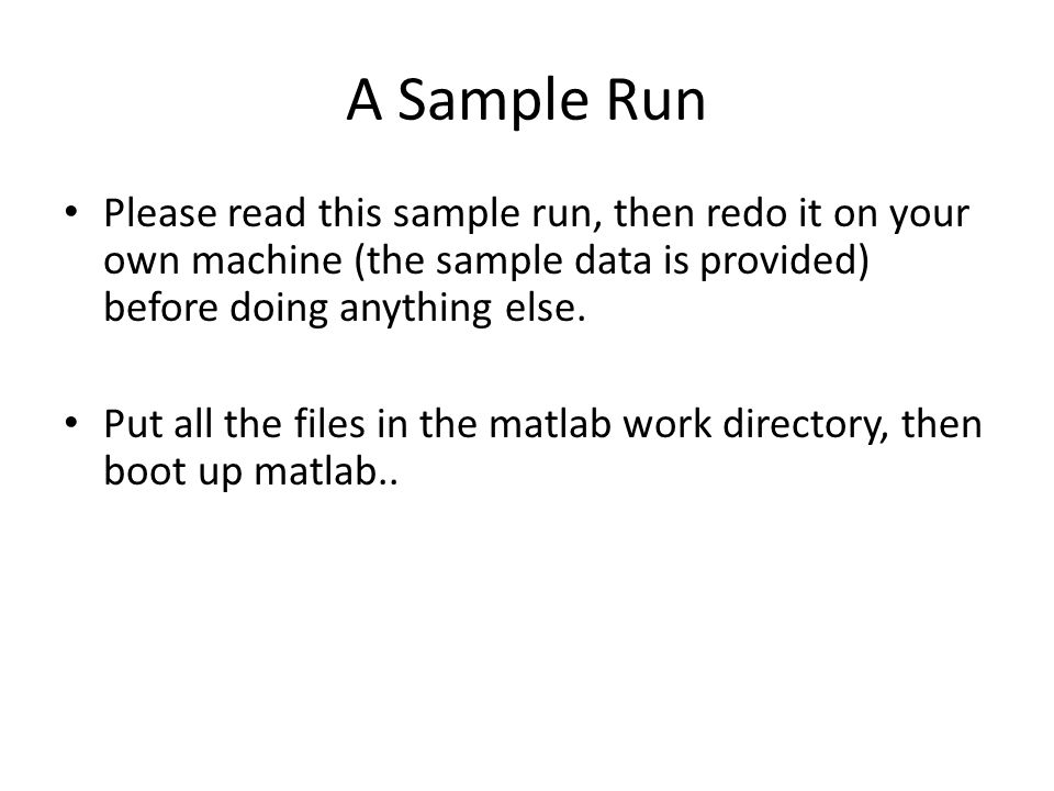 A Sample Run Please read this sample run, then redo it on your own machine (the sample data is provided) before doing anything else.