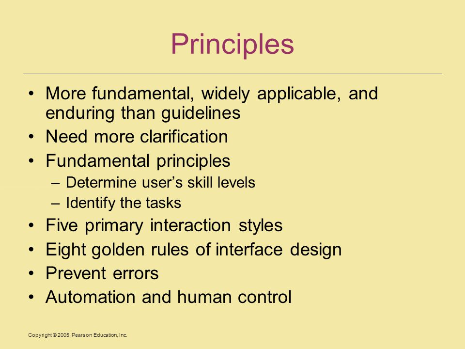 Principles More fundamental, widely applicable, and enduring than guidelines. Need more clarification.