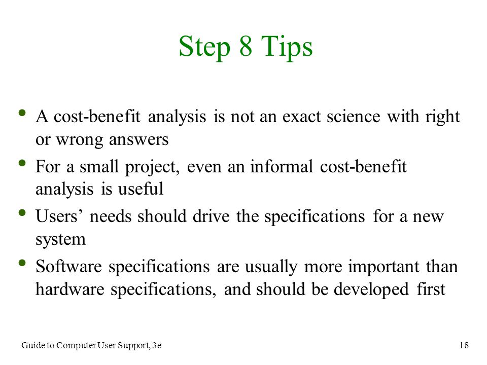 Step 8 Tips A cost-benefit analysis is not an exact science with right or wrong answers.