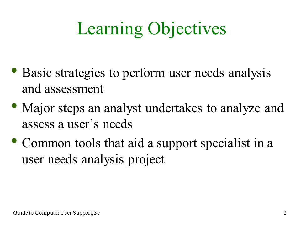 Learning Objectives Basic strategies to perform user needs analysis and assessment.