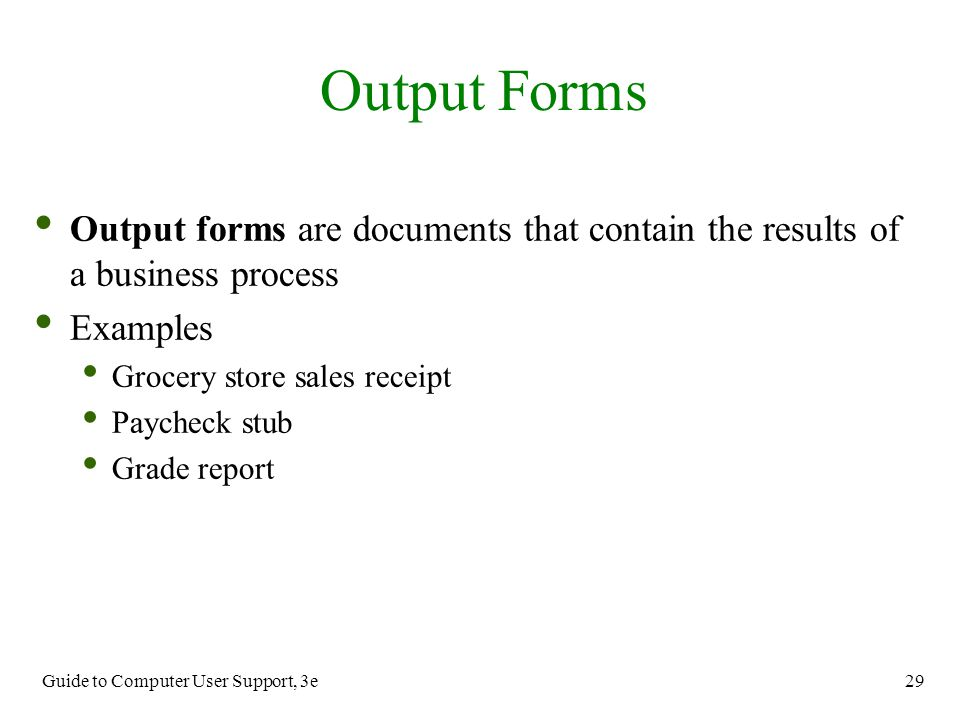 Output Forms Output forms are documents that contain the results of a business process. Examples. Grocery store sales receipt.