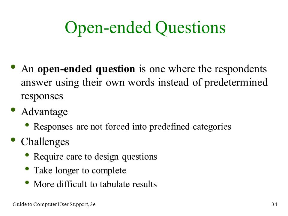Open-ended Questions An open-ended question is one where the respondents answer using their own words instead of predetermined responses.
