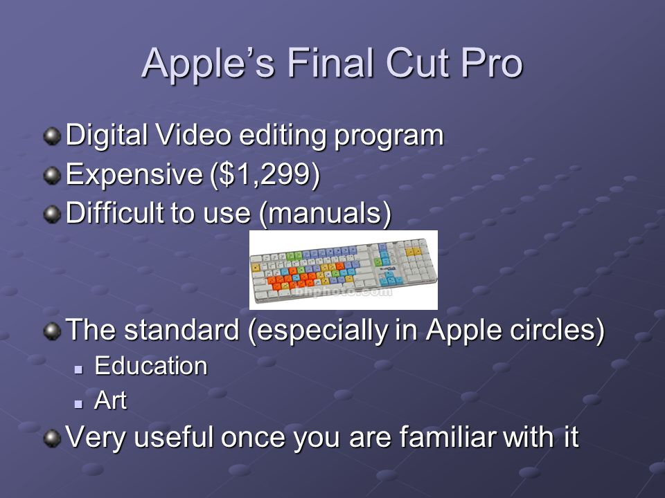 Apple's Final Cut Pro Digital Video editing program Expensive ($1,299)