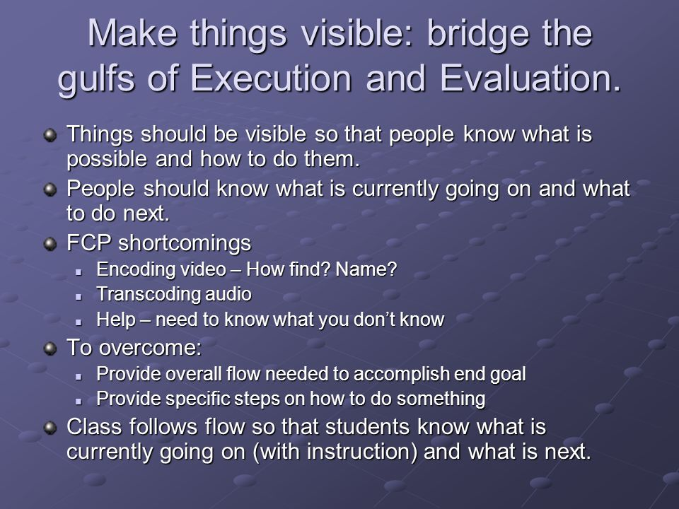 Make things visible: bridge the gulfs of Execution and Evaluation.
