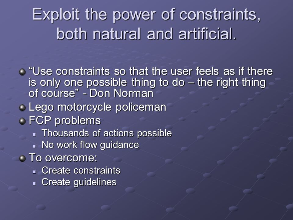 Exploit the power of constraints, both natural and artificial.