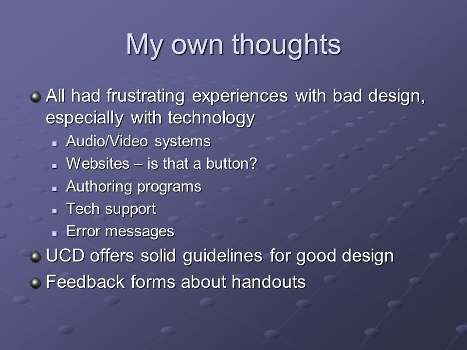 My own thoughts All had frustrating experiences with bad design, especially with technology. Audio/Video systems.