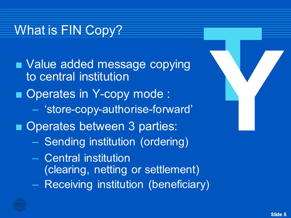 T What is FIN Copy Y. Value added message copying to central institution. Operates in Y-copy mode :