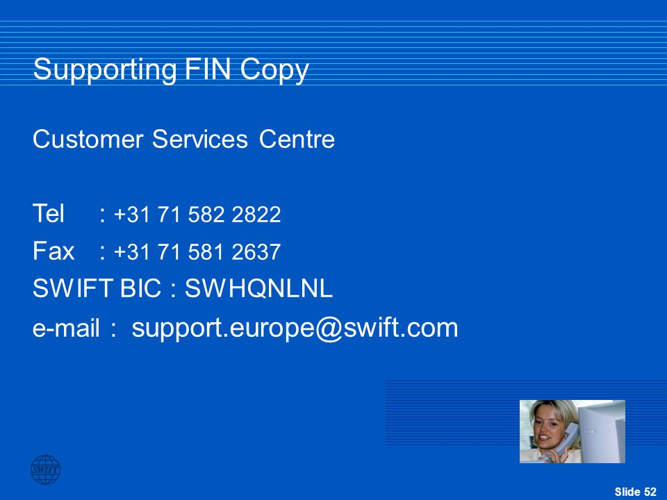 Supporting FIN Copy Customer Services Centre Tel : +31 71 582 2822