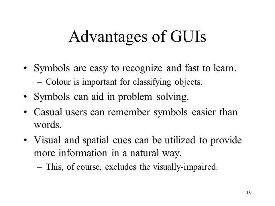 Advantages of GUIs Symbols are easy to recognize and fast to learn.