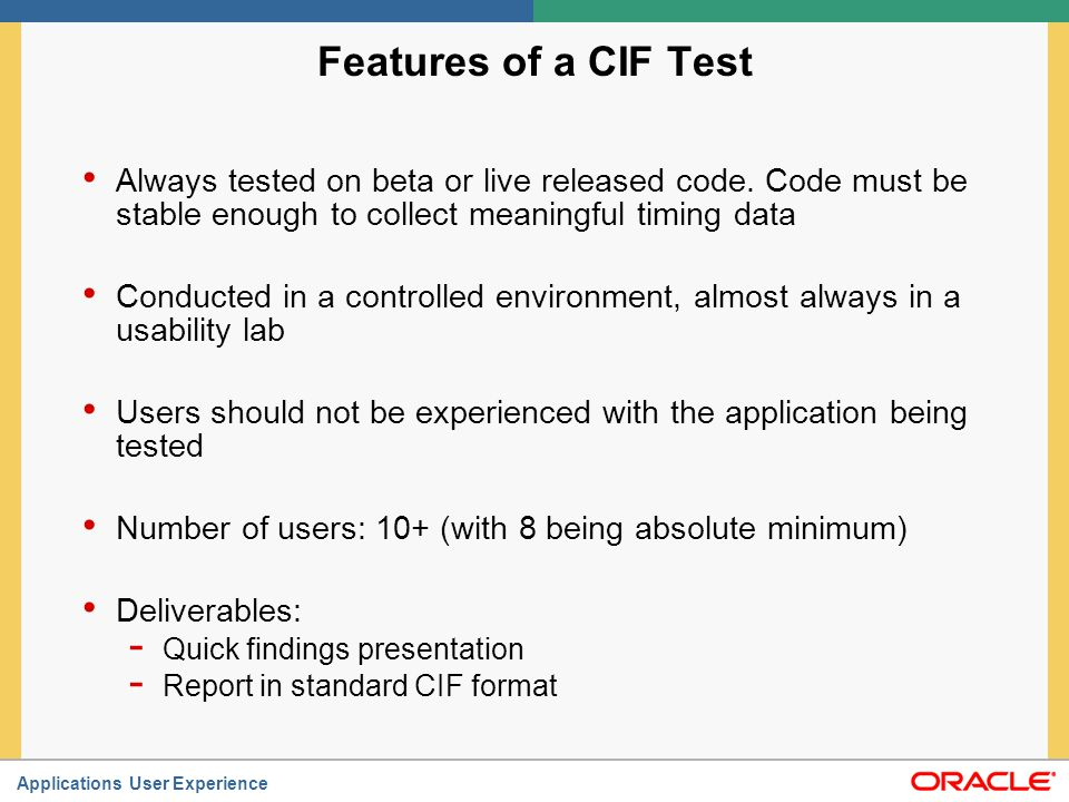Features of a CIF Test Always tested on beta or live released code. Code must be stable enough to collect meaningful timing data.