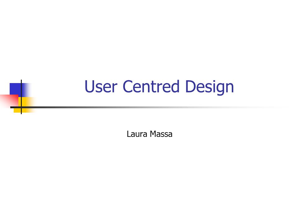 User Centred Design Laura Massa