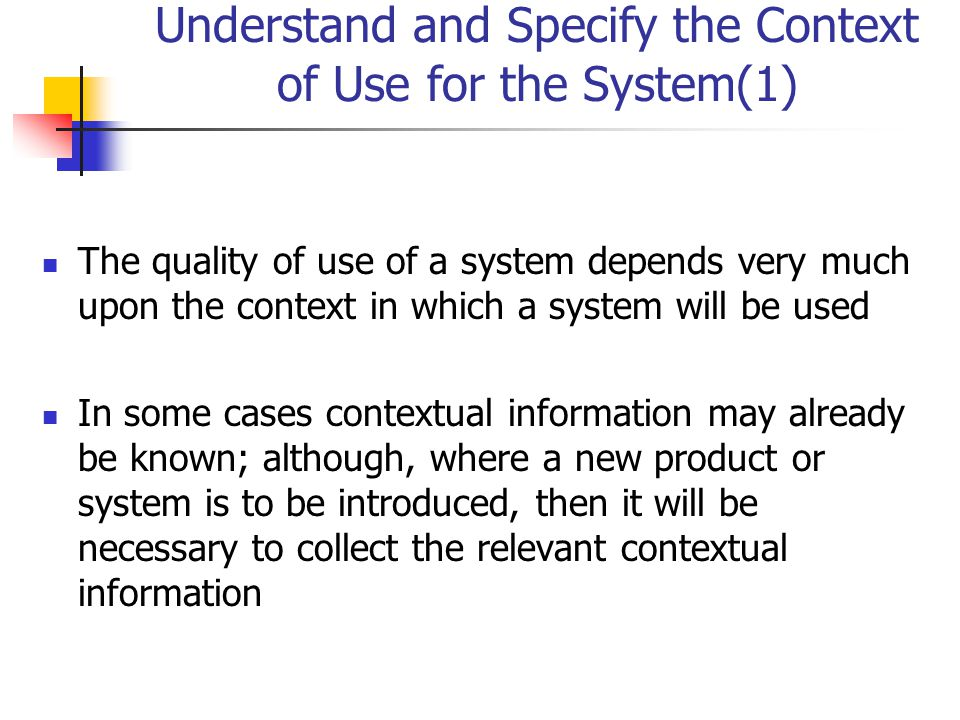 Understand and Specify the Context of Use for the System(1)