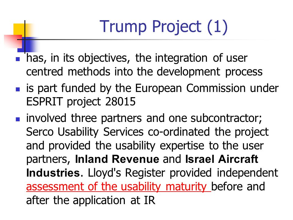 Trump Project (1) has, in its objectives, the integration of user centred methods into the development process.