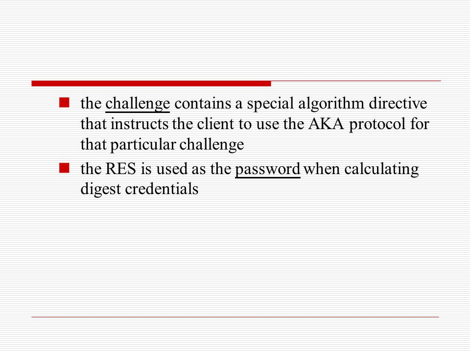the challenge contains a special algorithm directive that instructs the client to use the AKA protocol for that particular challenge