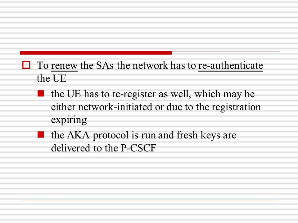 To renew the SAs the network has to re-authenticate the UE