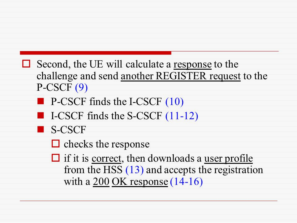Second, the UE will calculate a response to the challenge and send another REGISTER request to the P-CSCF (9)