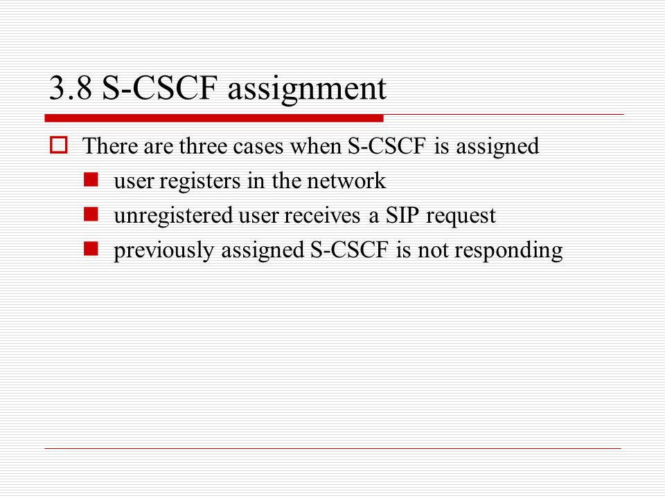 3.8 S-CSCF assignment There are three cases when S-CSCF is assigned