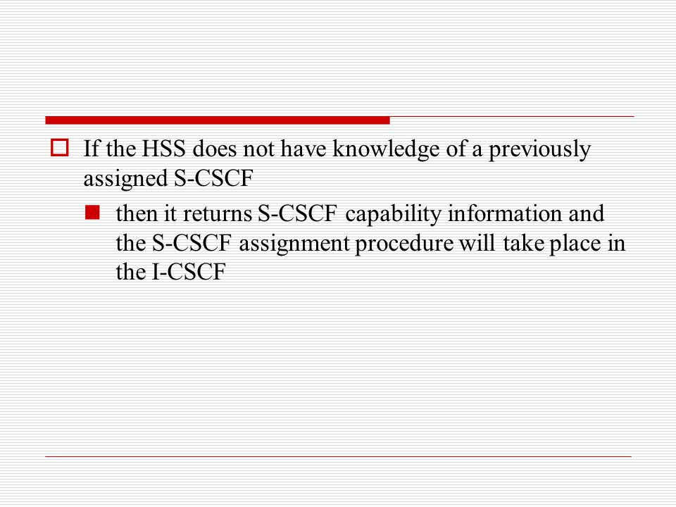If the HSS does not have knowledge of a previously assigned S-CSCF