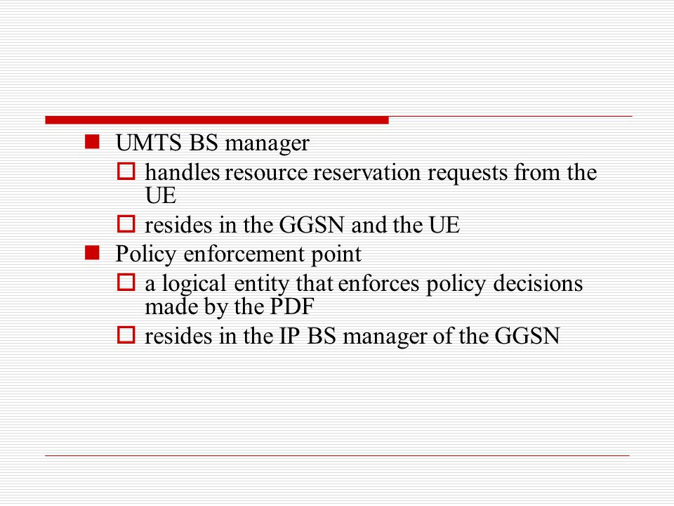 UMTS BS manager handles resource reservation requests from the UE. resides in the GGSN and the UE.