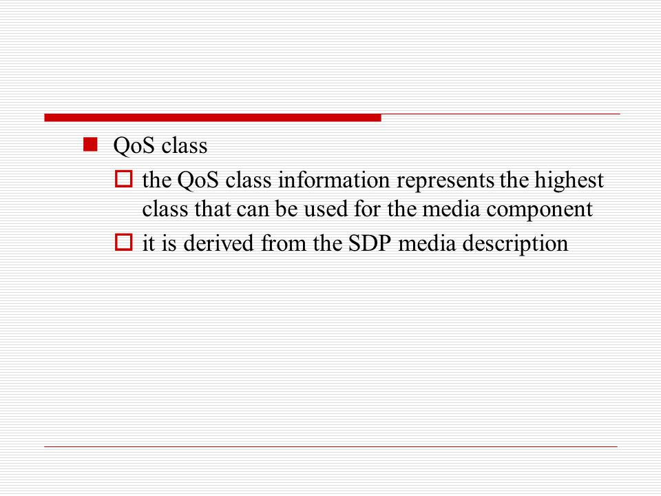 QoS class the QoS class information represents the highest class that can be used for the media component.